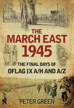 The March East 1945: The Final Days of Oflag IX A/H and IX A/Z