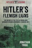 Hitler's Flemish Lions: The History of the SS-Freiwilligan Grenadier Division Langemarck (Flamische Nr. 1)