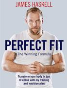 Perfect Fit: The Winning Formula: Transform your body in just 8 weeks with my training and nutrition plan
