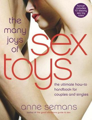 The Many Joys of Sex Toys: The Ultimate How-to Handbook for Couples and Singles