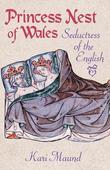 Princess Nest of Wales: Seductress of the English