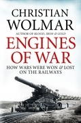 Engines of War: How Wars Were Won and Lost on the Railways