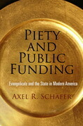 Piety and Public Funding: Evangelicals and the State in Modern America