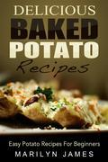 Delicious Baked Potato Recipes: Easy Potato Recipes For Beginners