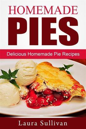 Homemade Pies: Delicious Homemade Pie Recipes