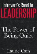 Introvert's Road To Leadership: The Power Of Being Quiet