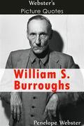 Webster's William S. Burroughs Picture Quotes
