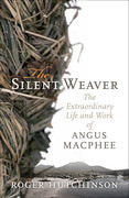 The Silent Weaver: The Extraordinary Life and Work of Angus MacPhee