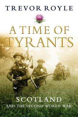 A Time of Tyrants: Scotland and the Second World War