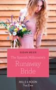 The Spanish Millionaire's Runaway Bride (Mills & Boon True Love)