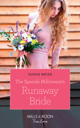 The Spanish Millionaire's Runaway Bride (Mills & Boon True Love)