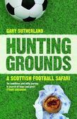 Hunting Grounds: A Scottish Football Safari