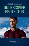 Undercover Protector (Mills & Boon Heroes) (Undercover Justice, Book 2)