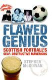 Flawed Genius: Scottish Football's Self-Destructive Mavericks
