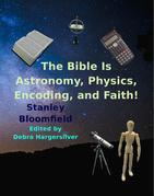 The Bible is Astronomy, Physics, Encoding and Faith!
