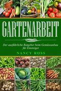 Gartenarbeit: Der Ausführliche Ratgeber Beim Gemüseanbau Für Einsteiger