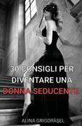 30 consigli per diventare una donna seducente