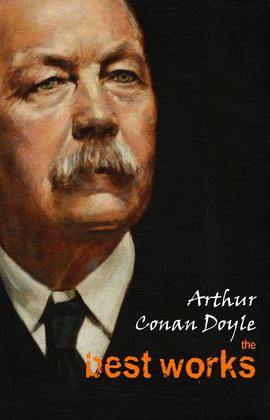 Arthur Conan Doyle: The Best Works