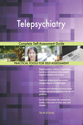 Telepsychiatry: Complete Self-Assessment Guide