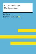 Der Sandmann von E. T. A. Hoffmann: Lektüreschlüssel mit Inhaltsangabe, Interpretation, Prüfungsaufgaben mit Lösungen, Lernglossar. (Reclam Lektüreschlüssel XL)