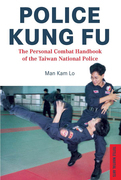 Police Kung Fu: The Personal Combat Handbook of the Taiwan National Police