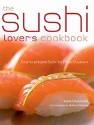 The Sushi Lover's Cookbook: Easy-To-Prepare Recipes for Every Occasion