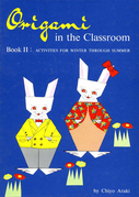Origami in the Classroom Book 2: Activities For Winter Through Summer