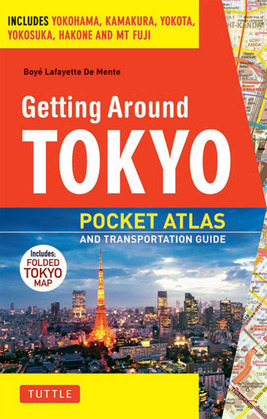 Getting Around Tokyo Pocket Atlas and Transportation Guide: Includes Yokohama, Kamakura, Yokota, Yokosuka, Hakone and MT Fuji