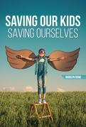 Saving Our Kids - Saving Ourselves