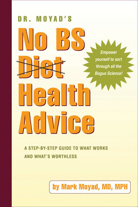 Dr. Moyad's No BS Diet Health Advice: A Step-by-Step Guide to What Works and What's Worthless