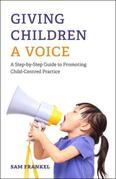 Giving Children a Voice: A Step-by-Step Guide to Promoting Child-Centred Practice