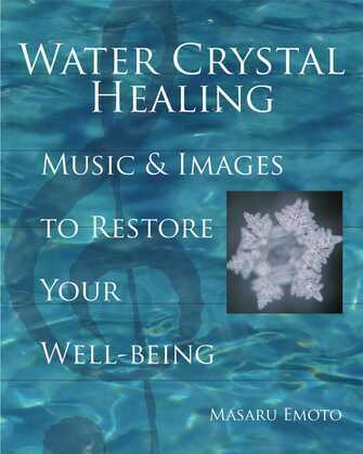 Water Crystal Healing: Music and Images to Restore Your Well-Being