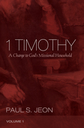 1 Timothy, Volume 1: A Charge to God's Missional Household
