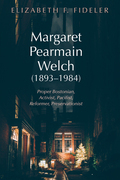 Margaret Pearmain Welch (1893-1984): Proper Bostonian, Activist, Pacifist, Reformer, Preservationist