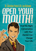 Open Your Mouth!: How the Right Conversation with Your Dentist Can Change Your Life