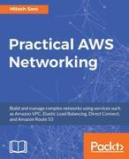 Practical AWS Networking: Build and manage complex networks using services such as Amazon VPC, Elastic Load Balancing, Direct Connect, and Amazon Rout