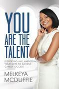 YOU Are the Talent!: Identifying and Harnessing Your Gifts to Achieve Career Success