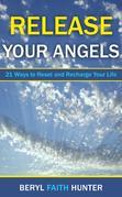 Release Your Angels: 21 Ways to Reset and Recharge Your Life