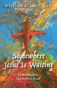 Somewhere Jesus Is Waiting