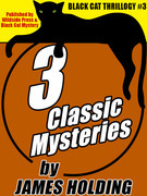 Black Cat Thrillogy #3: 3 Classic Mysteries by James Holding