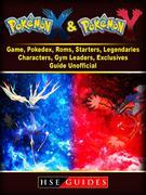 Pokemon X and Y Game, Pokedex, Roms, Starters, Legendaries, Characters, Gym Leaders, Exclusives, Guide Unofficial