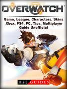 Overwatch Game, League, Characters, Skins, Xbox, PS4, PC, Tips, Multiplayer, Guide Unofficial