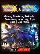 Pokemon Sun and Pokemon Moon Game, Starters, Pokedex, Pokemon, Leveling, Tips, Guide Unofficial