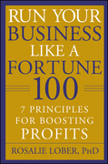 Run Your Business Like a Fortune 100: 7 Principles for Boosting Profits