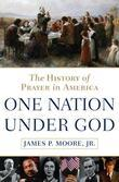 One Nation Under God: The History of Prayer in America