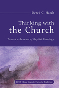 Thinking With the Church: Toward a Renewal of Baptist Theology