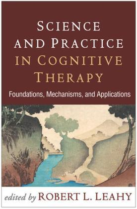 Science and Practice in Cognitive Therapy: Foundations, Mechanisms, and Applications