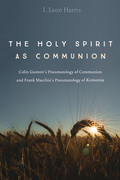 The Holy Spirit as Communion: Colin Gunton's Pneumatology of Communion and Frank Macchia's Pneumatology of Koinonia