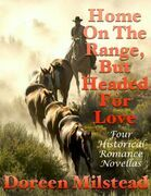 Home On the Range, But Headed for Love: Four Historical Romance Novellas