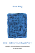 The Hermeneutical Spirit: Theological Interpretation and Scriptural Imagination for the 21st Century
